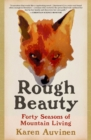 Rough Beauty : Forty Seasons of Mountain Living - Book