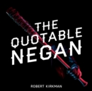The Quotable Negan : Warped Witticisms and Obscene Observations from The Walking Dead's Most Iconic Villain - Book