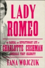 Lady Romeo : The Radical and Revolutionary Life of Charlotte Cushman, America's First Celebrity - Book