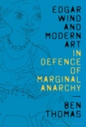 Edgar Wind and Modern Art : In Defence of Marginal Anarchy - Book