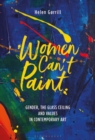 Women Can't Paint : Gender, the Glass Ceiling and Values in Contemporary Art - Book