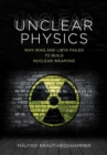 Unclear Physics : Why Iraq and Libya Failed to Build Nuclear Weapons - Book