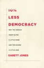 10% Less Democracy : Why You Should Trust Elites a Little More and the Masses a Little Less - Book