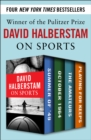 David Halberstam on Sports : Summer of '49, October 1964, The Amateurs, Playing for Keeps - eBook