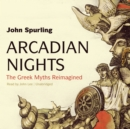 Arcadian Nights : The Greek Myths Reimagined - eAudiobook