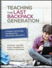 Teaching the Last Backpack Generation : A Mobile Technology Handbook for Secondary Educators - Book