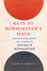 Keys to Bonhoeffer's Haus : Exploring the World and Wisdom of Dietrich Bonhoeffer - eBook