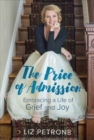 The Price of Admission : Embracing a Life of Grief and Joy - Book