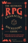 The Ultimate RPG Character Backstory Guide : Prompts and Activities to Create the Most Interesting Story for Your Character - Book