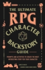The Ultimate RPG Character Backstory Guide : Prompts and Activities to Create the Most Interesting Story for Your Character - eBook