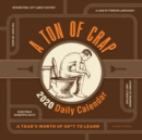 A Ton of Crap 2020 Daily Calendar : A Year's Worth of Sh*t to Learn - Book