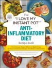 "The ""I Love My Instant Pot(R)"" Anti-Inflammatory Diet Recipe Book : From Orange Ginger Salmon to Apple Crisp, 175 Easy and Delicious Recipes That Reduce Inflammation - eBook"