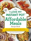 "The ""I Love My Instant Pot(R)"" Affordable Meals Recipe Book : From Cold Start Yogurt to Honey Garlic Salmon, 175 Easy, Family-Favorite Meals You Can Make for under $12 - eBook"