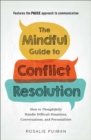 The Mindful Guide to Conflict Resolution : How to Thoughtfully Handle Difficult Situations, Conversations, and Personalities - Book