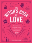 The Witch's Book of Love : Hundreds of Magical Ways to Attract and Strengthen Love - Book