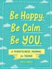 Be Happy. Be Calm. Be YOU. : A Mindfulness Journal for Teens - Book