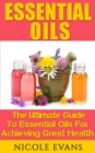 Essential Oils : Essential Oils For Beginners For Ultimate Health - eBook