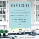 Simply Clean : The Proven Method for Keeping Your Home Organized, Clean, and Beautiful in Just 10 Minutes a Day - eAudiobook