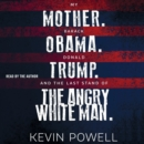 My Mother. Barack Obama. Donald Trump. And the Last Stand of the Angry White Man. - eAudiobook