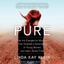 Pure : Inside the Evangelical Movement that Shamed a Generation of Young Women and How I Broke Free - eAudiobook