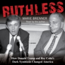 Ruthless : How Donald Trump and Roy Cohn's Dark Symbiosis Changed America - eAudiobook