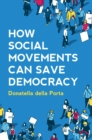 How Social Movements Can Save Democracy : Democratic Innovations from Below - Book