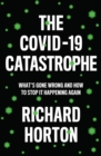 The Covid-19 Catastrophe : What's Gone Wrong and How to Stop It Happening Again - Book