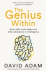 The Genius Within : Smart Pills, Brain Hacks and Adventures in Intelligence - Book