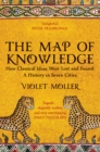 The Map of Knowledge : How Classical Ideas Were Lost and Found: A History in Seven Cities - Book