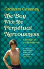 The Boy with the Perpetual Nervousness : A Memoir of an Adolescence - Book