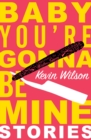 Baby, You're Gonna Be Mine : Short Stories - Book