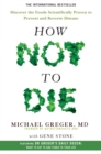 How Not To Die : Discover the foods scientifically proven to prevent and reverse disease - Book