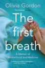 The First Breath : A Memoir of Motherhood and Medicine - Book