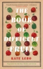 The Book of Difficult Fruit : Arguments for the Tart, Tender, and Unruly - Book