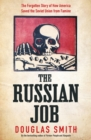 The Russian Job : The Forgotten Story of How America Saved the Soviet Union from Famine - Book