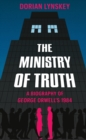 The Ministry of Truth : A Biography of George Orwell's 1984 - Book