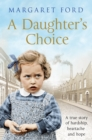 A Daughter's Choice : A True Story of Hardship, Heartache and Hope - Book