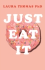 Just Eat It : How Intuitive Eating Can Help You... - Book