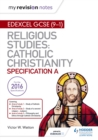 My Revision Notes Edexcel Religious Studies for GCSE (9-1): Catholic Christianity (Specification A) : Faith and Practice in the 21st Century - eBook