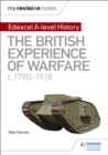 My Revision Notes: Edexcel A-level History: The British Experience of Warfare, c1790-1918 - eBook