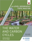 A-level Geography Topic Master: The Water and Carbon Cycles - Book