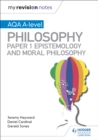 My Revision Notes: AQA A-level Philosophy Paper 1 Epistemology and Moral Philosophy - Book