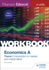 Pearson Edexcel A-Level Economics A Theme 1 Workbook: Introduction to markets and market failure - Book