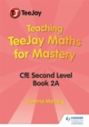 Teaching TeeJay Maths for Mastery: CfE Second Level Book 2 A - Book