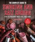The Complete Guide to Smoking and Salt Curing : How to Preserve Meat, Fish, and Game - eBook