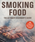 Smoking Food : The Ultimate Beginner's Guide - eBook