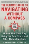 The Ultimate Guide to Navigating without a Compass : How to Find Your Way Using the Sun, Stars, and Other Natural Methods - eBook