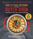How to Cook Anything in Your Dutch Oven : Classic American Comfort Foods and New Global Favorites - eBook