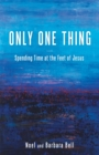 Only One Thing : Spending Time at the Feet of Jesus - eBook