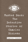 Hunted Down: The Detective Stories of Charles Dickens - eBook